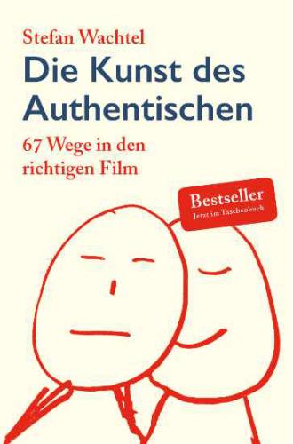 Buchcover Die Kunst des Authentischen, 67 Wege in den richtigen Film