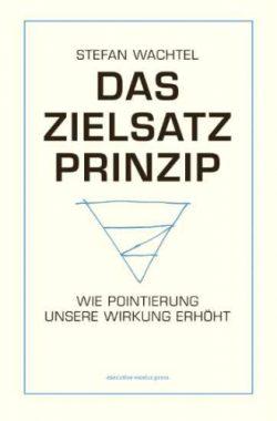 Buchcover Das Zielsatz Prinzip, wie Pointierung unsere Wirkung erhöht